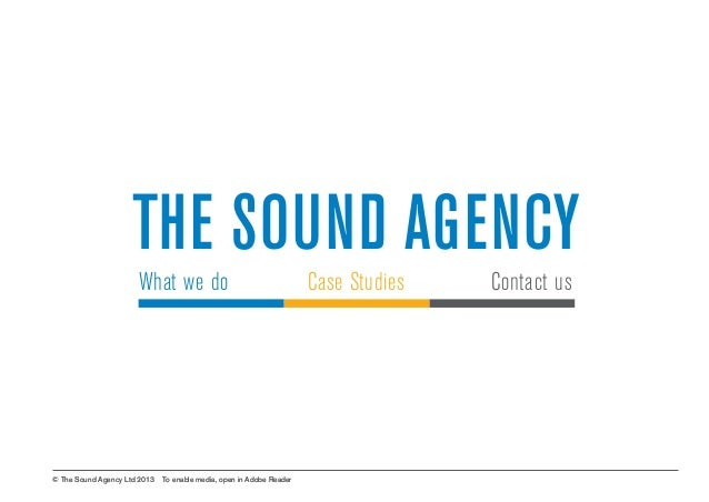 What we do Case studies  The Sound Agency What we do  Case Studies  Contact us  Contact us © The Sound Agency Ltd 2013  To...