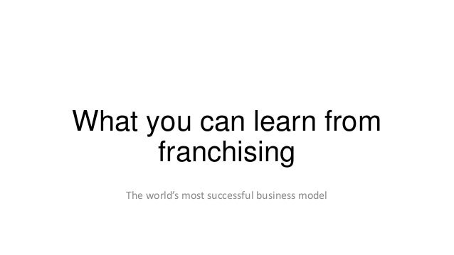 What you can learn from franchising The world's most successful business model