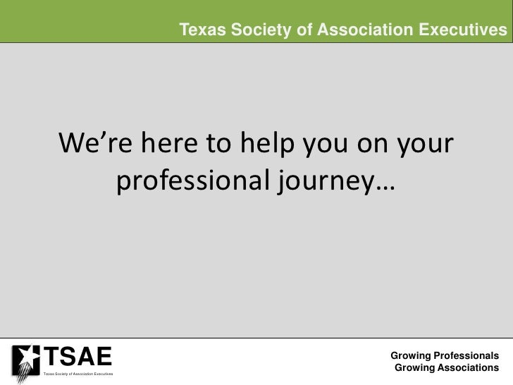 Texas Society of Association Executives             We're here to help you on your             professional journey…     T...