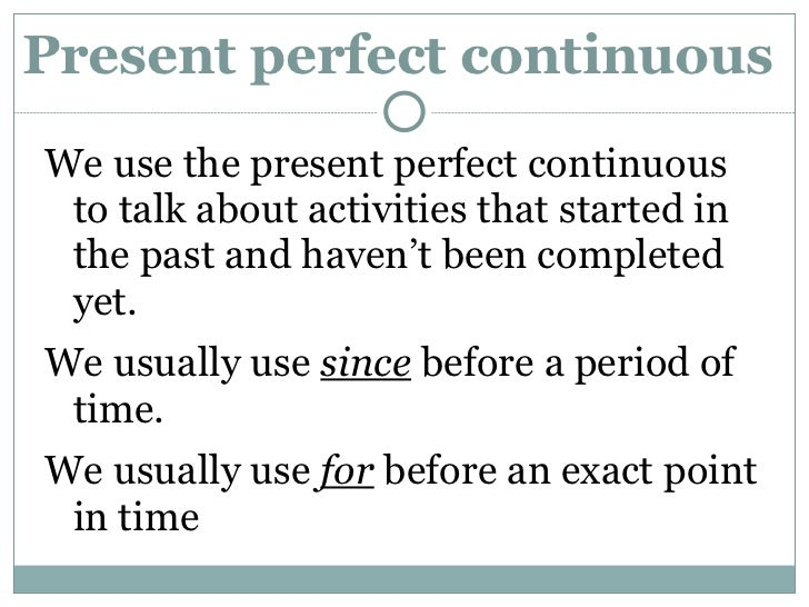 Present perfect continuous  We use the present perfect continuous to talk about activities that started in the past and ha...