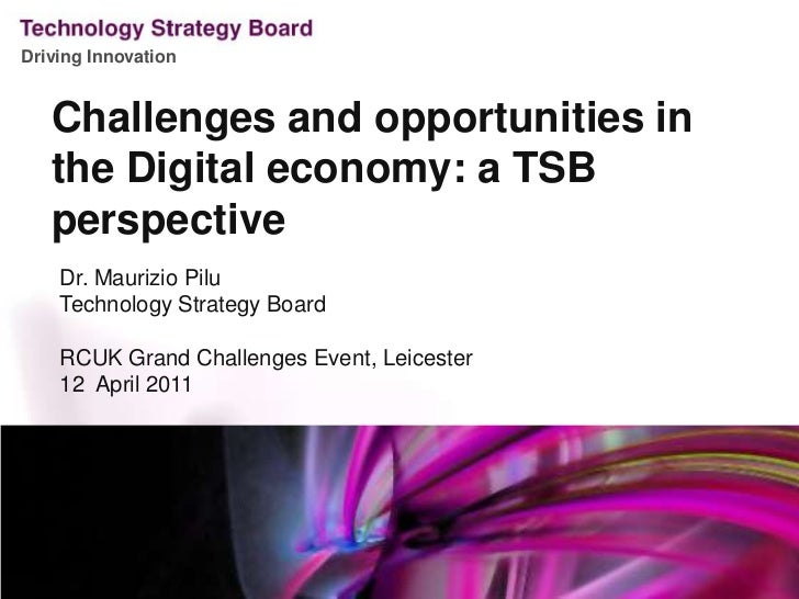 Challenges and opportunities in the Digital economy: a TSB perspective<br />Dr. Maurizio Pilu<br />Technology Strategy Boa...