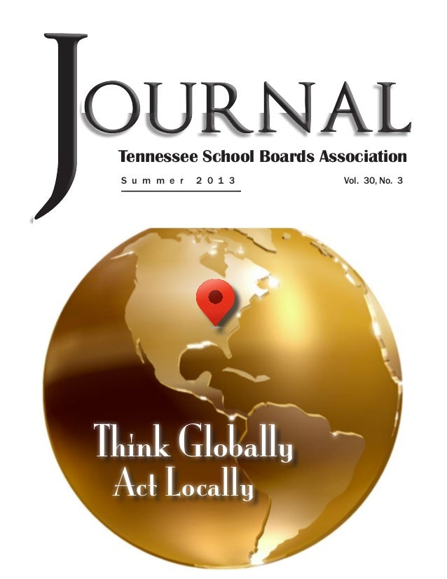 Vol. 30, No. 3 Tennessee School Boards Association S u m m e r 2 0 1 3 Act Locally Think Globally