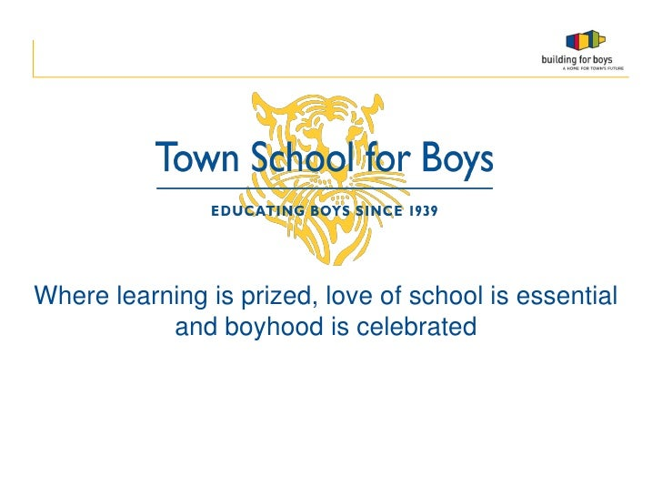Where learning is prized, love of school is essential           and boyhood is celebrated 1                               ...