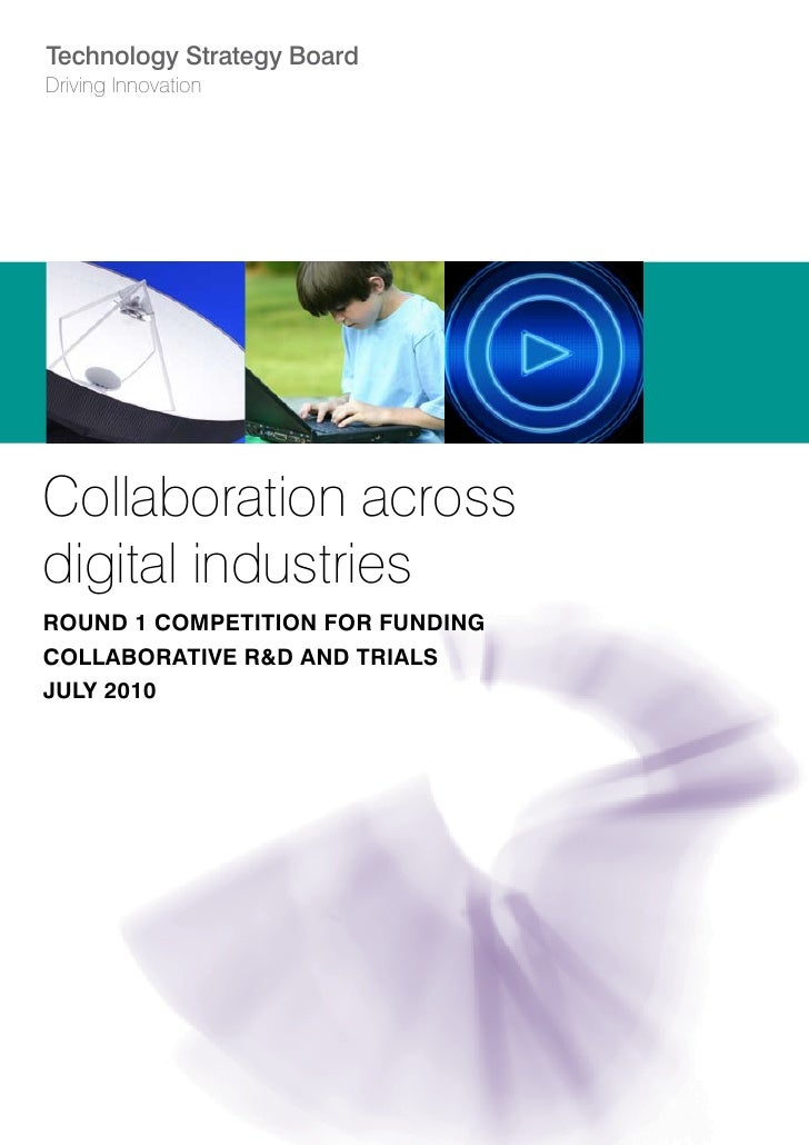 Technology Strategy Board Driving Innovation     Collaboration across digital industries round 1 CompETiTion for funding C...