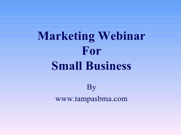 Marketing Webinar For Small Business By www.tampasbma.com