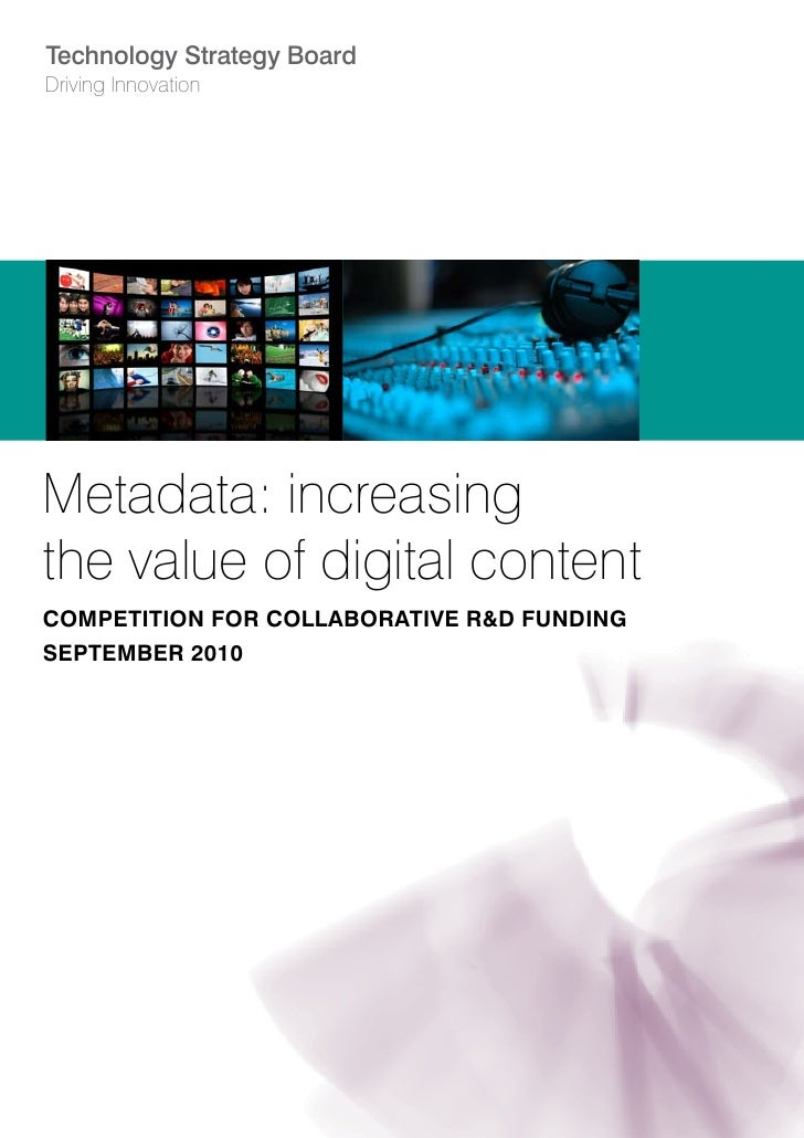 Technology Strategy Board Driving Innovation     Metadata: increasing the value of digital content COMPETITION FOR COLLABO...