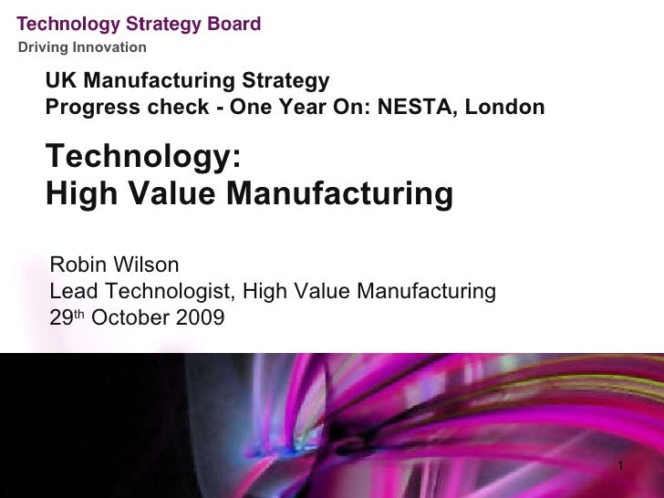 <ul><li>Technology:  </li></ul><ul><li>High Value Manufacturing </li></ul>Robin Wilson Lead Technologist, High Value Manuf...