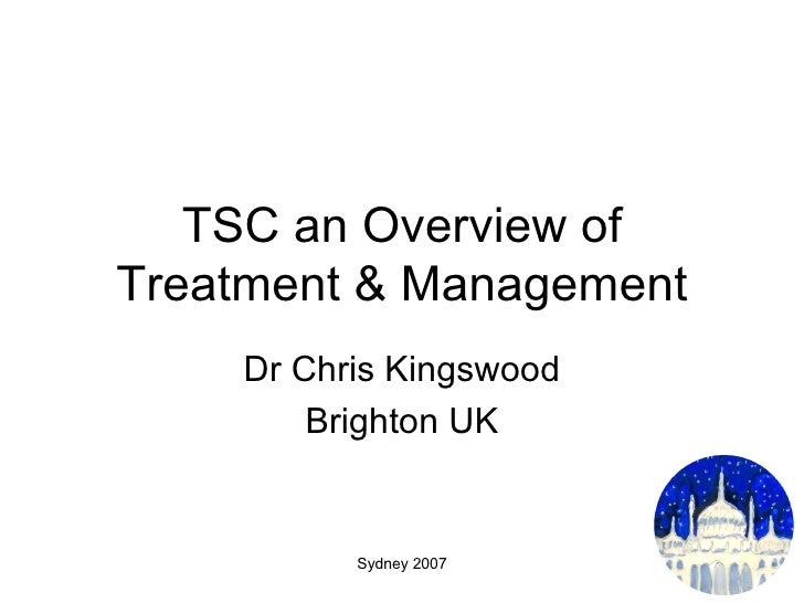 TSC an Overview of Treatment & Management Dr Chris Kingswood Brighton UK