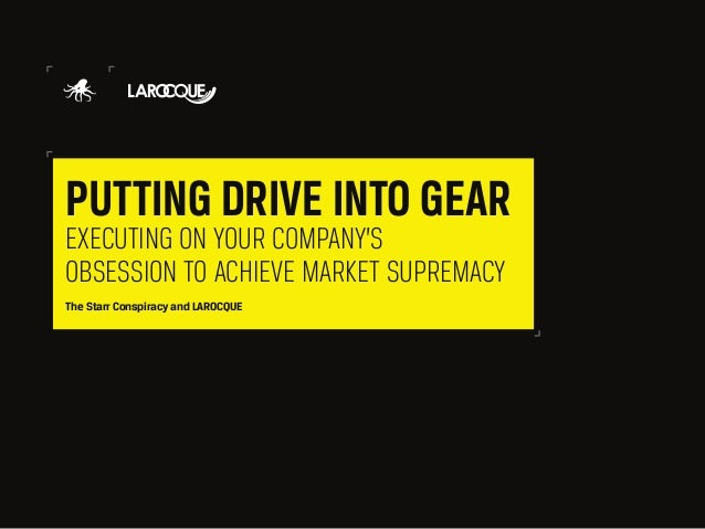 Putting Drive Into Gear — Executing on Your Company's Obsession to Achieve Market Supremacy