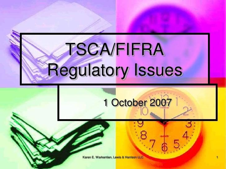 TSCA/FIFRARegulatory Issues                 1 October 2007    Karen E. Warkentien, Lewis & Harrison LLC   1