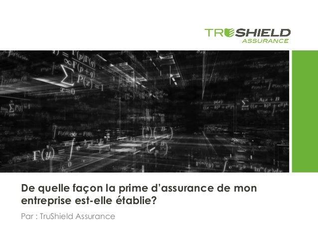 De quelle façon la prime d'assurance de mon entreprise est-elle établie? Par : TruShield Assurance