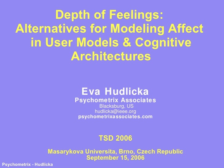 Depth of Feelings:  Alternatives for Modeling Affect  in User Models & Cognitive Architectures Eva Hudlicka Psychometrix A...