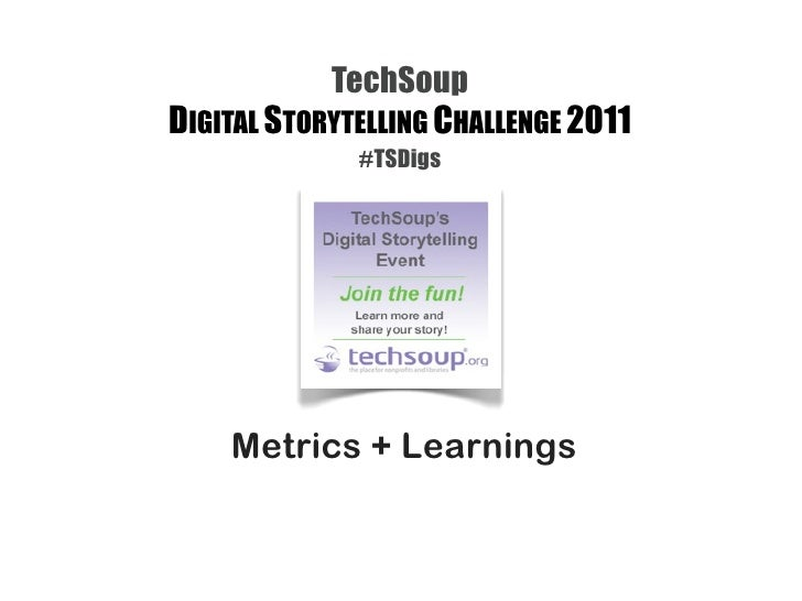 TechSoupDIGITAL STORYTELLING CHALLENGE 2011              #TSDigs    Metrics + Learnings