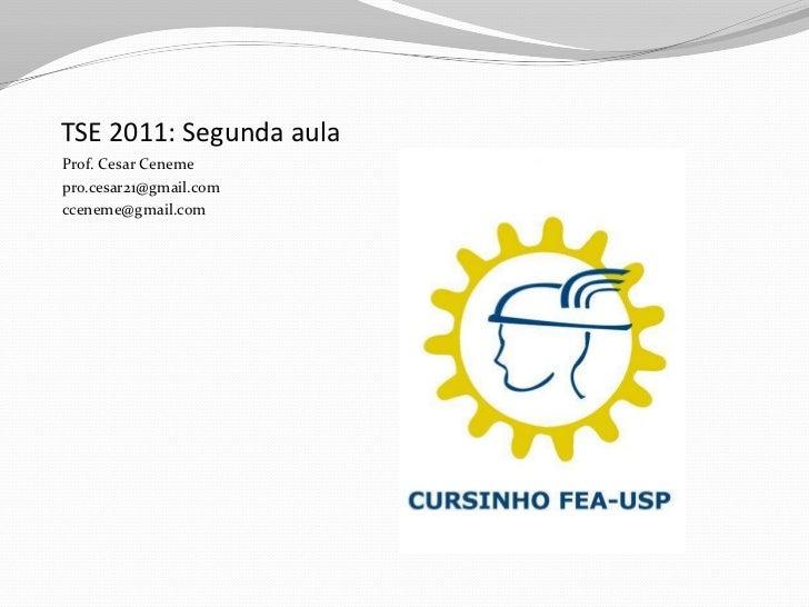TSE 2011: Segunda aula<br />Prof. Cesar Ceneme<br />pro.cesar21@gmail.com<br />cceneme@gmail.com<br />