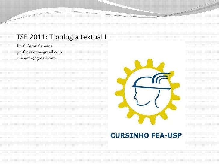 TSE 2011: Tipologia textual IProf. Cesar Cenemeprof..cesar21@gmail.comcceneme@gmail.com