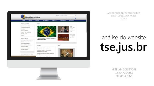 KETELYN SCRITTORI  LUIZA ARAUJO  PATRICIA SAVI  tse.jus.br  análise do website  ASS DE COMUNICAÇÃO POLÍTICA  PROFªMª HELEN...
