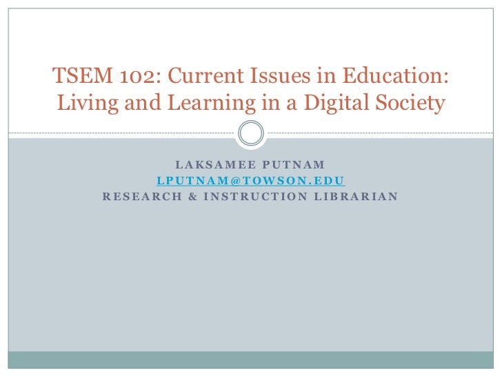 TSEM 102: Current Issues in Education:Living and Learning in a Digital Society            LAKSAMEE PUTNAM          LPUTNAM...