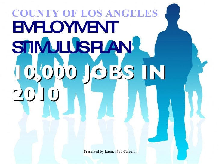 COUNTY OF LOS ANGELES EMPLOYMENT STIMULUS PLAN 10,000 JOBS IN 2010
