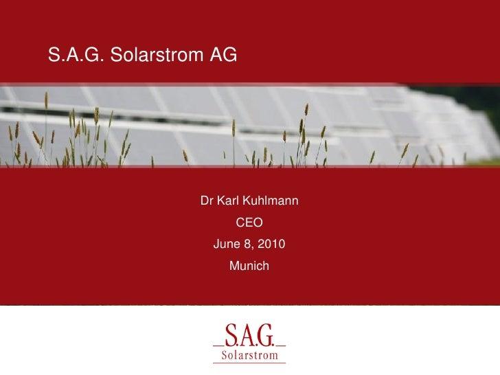 S.A.G. Solarstrom AG                     Dr Karl Kuhlmann                      CEO                   June 8, 2010         ...