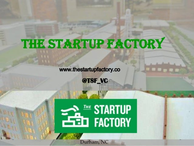 The Startup Factory www.thestartupfactory.co  @TSF_VC  Durham, NC