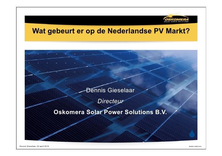 Wat gebeurt er op de Nederlandse PV Markt?                                                 Dennis Gieselaar               ...