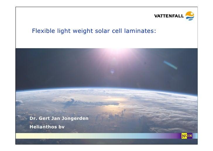 Flexible light weight solar cell laminates:     Dr. Gert Jan Jongerden Helianthos bv                        company confid...