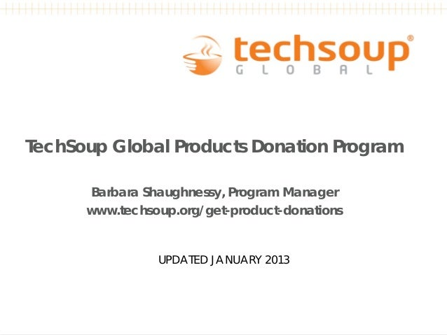 TechSoup Global Products Donation Program      Barbara Shaughnessy, Program Manager      www.techsoup.org/get-product-dona...