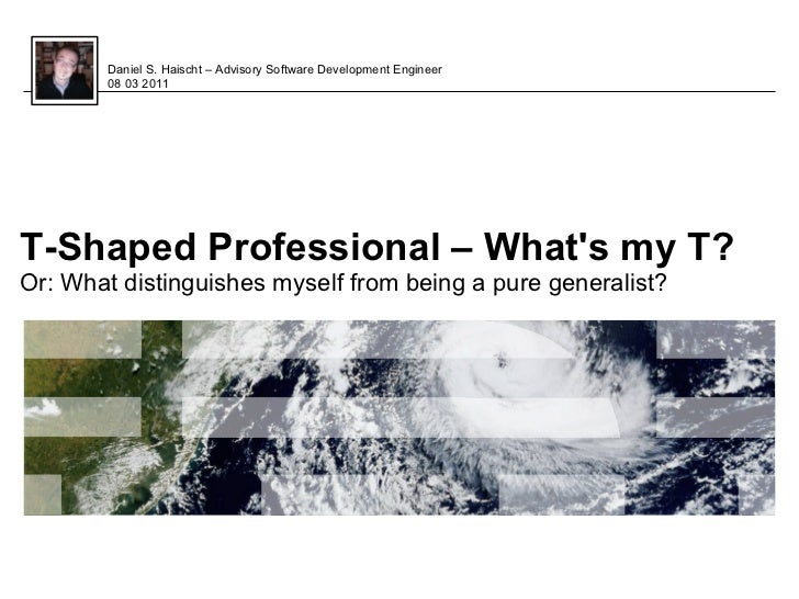 T-Shaped Professional – What's my T? or What distinguishes myself from being a pure generalist?