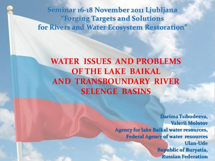 Tsibudeeva D. Federal Agency of water resources Ulan-Ude Republic of Buryatia, Russian Federation, water issues and problems of the lake Baikal and transboundary river Selenge basins