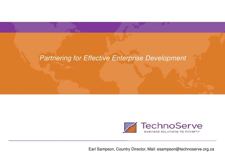 Partnering for Effective Enterprise Development                    Earl Sampson, Country Director, Mail: esampson@technose...
