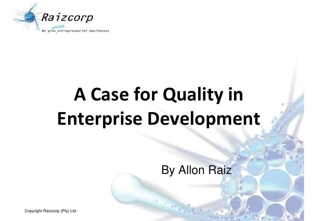 A Case for Quality in                  Enterprise Development                                 By Allon Raiz   Copyright Ra...