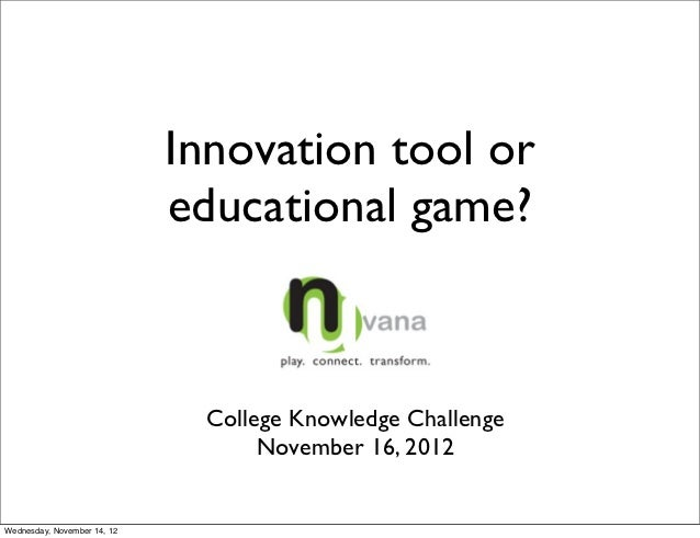 Innovation tool or                             educational game?                               College Knowledge Challenge...