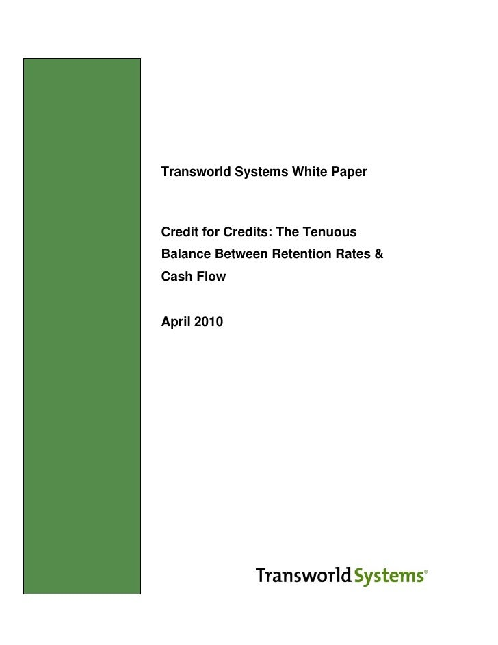 Transworld Systems White Paper                   Credit for Credits: The Tenuous                Balance Between Retention ...