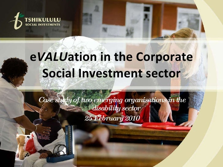 e VALU ation in the Corporate Social Investment sector Case study of two emerging organisations in the disability sector 2...