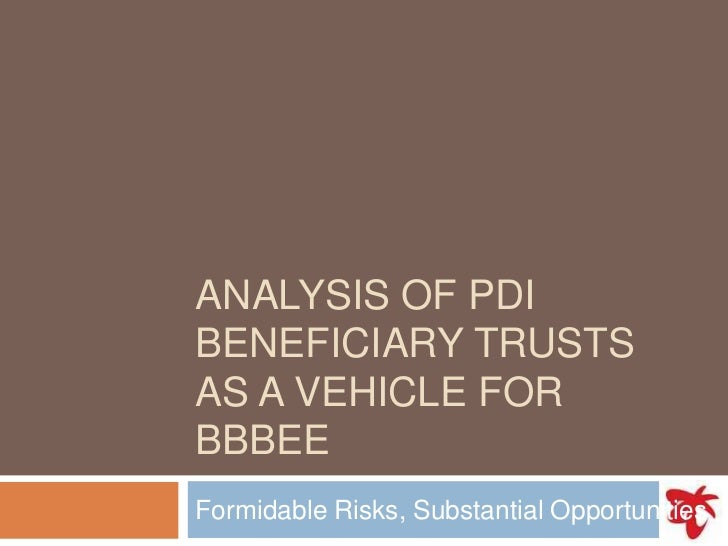 Analysis of PDI Beneficiary Trusts as a Vehicle for BBBEE<br />Formidable Risks, Substantial Opportunities<br />