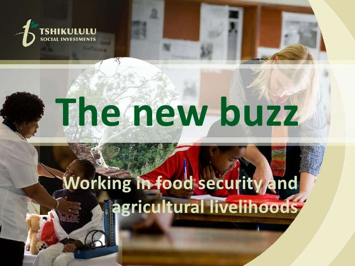 The new buzz<br />Working in food security and  agricultural livelihoods<br />
