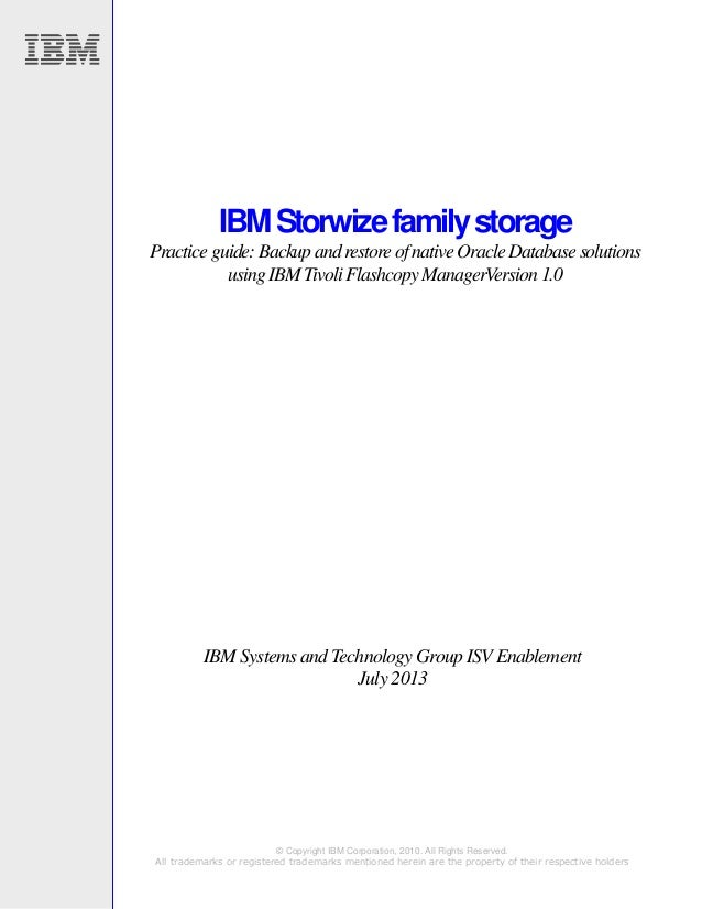 IBM Storwize family storage Practice guide: Backup and restore of native Oracle Database solutions using IBM Tivoli Flashcopy ManagerVersion 1.0