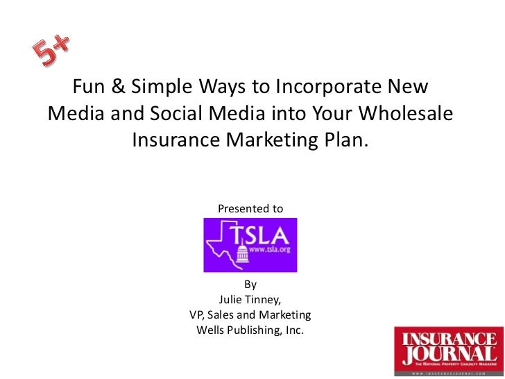 Fun & Simple Ways to Incorporate NewMedia and Social Media into Your Wholesale        Insurance Marketing Plan.           ...