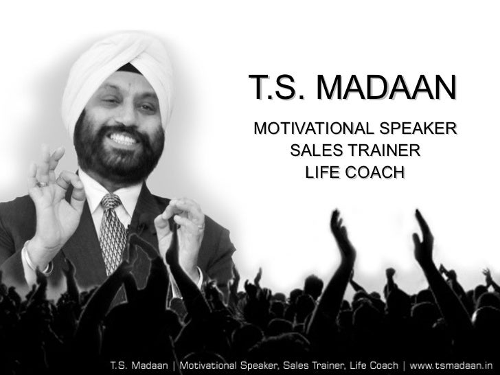 T.S. MADAANMOTIVATIONAL SPEAKER   SALES TRAINER     LIFE COACH