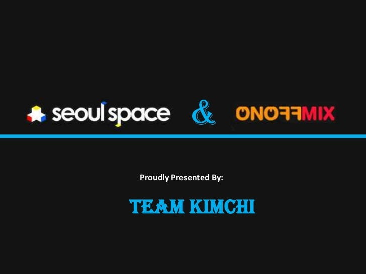 &Proudly Presented By:Team Kimchi