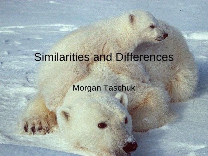 Similarities and Differences Morgan Taschuk