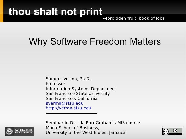 thou shalt not print Why Software Freedom Matters Sameer Verma, Ph.D. Professor Information Systems Department San Francis...