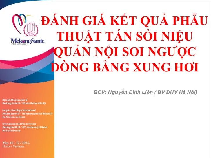 ĐÁNH GIÁ KẾT QUẢ PHẪU  THUẬT TÁN SỎI NIỆU QUẢN NỘI SOI NGƯỢC DÒNG BẰNG XUNG HƠI      BCV: Nguyễn Đình Liên ( BV ĐHY Hà Nội)