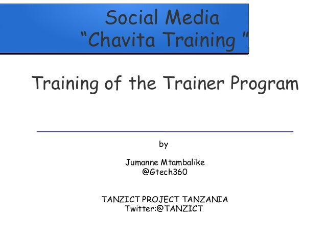 "Social Media""Chavita Training ""Training of the Trainer Programby  Jumanne Mtambalike@Gtech360TANZICT PROJECT TANZANIATwitt..."
