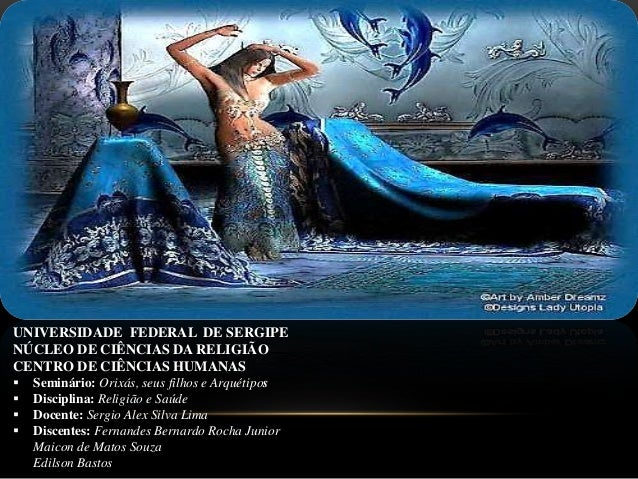 UNIVERSIDADE FEDERAL DE SERGIPE NÚCLEO DE CIÊNCIAS DA RELIGIÃO CENTRO DE CIÊNCIAS HUMANAS  Seminário: Orixás, seus filhos...