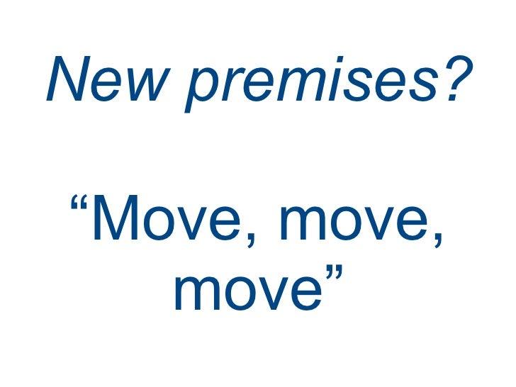 """New premises? """" Move, move, move"""""""