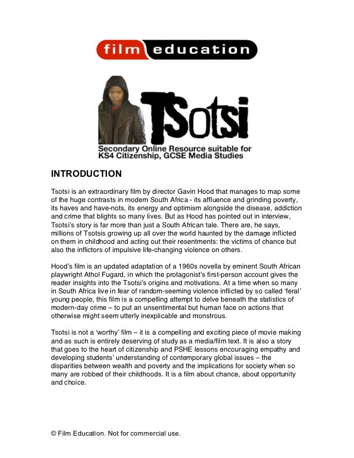 INTRODUCTIONTsotsi is an extraordinary film by director Gavin Hood that manages to map someof the huge contrasts in modern...