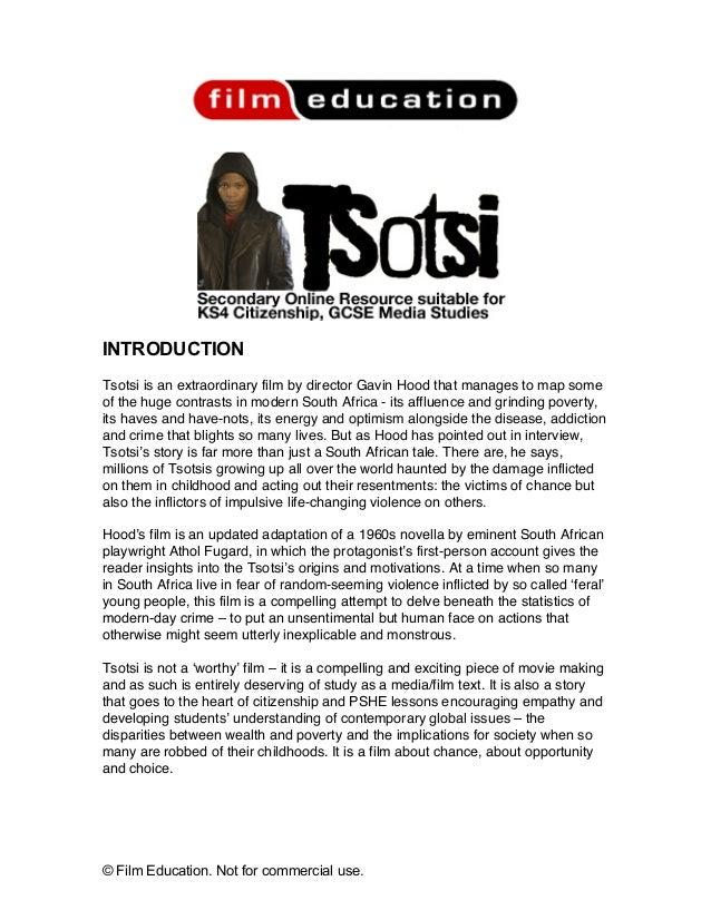 © Film Education. Not for commercial use.INTRODUCTIONTsotsi is an extraordinary film by director Gavin Hood that manages t...