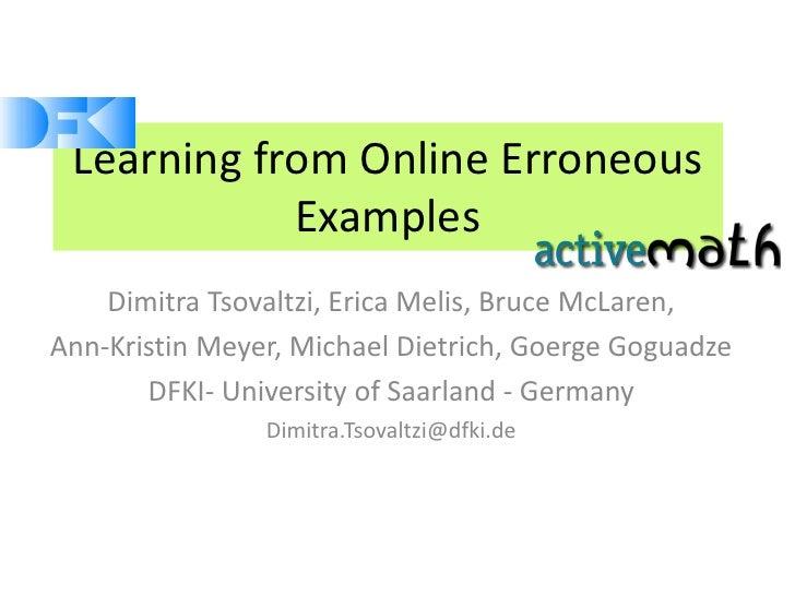 Learning from Online Erroneous             Examples     Dimitra Tsovaltzi, Erica Melis, Bruce McLaren, Ann-Kristin Meyer, ...