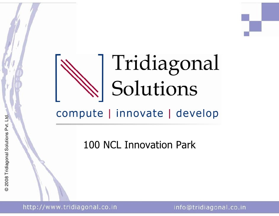 © 2008 Tridiagonal Solutions Pvt. Ltd.                        100 NCL Innovation Park